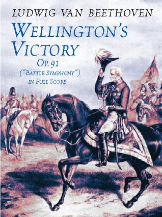 Wellingtons Victory, Op. 91, Battle Symphony in Full Score  by  Ludwig van Beethoven