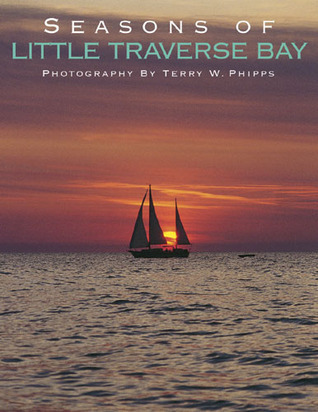 Seasons of Little Traverse Bay  by  Terry W. Phipps