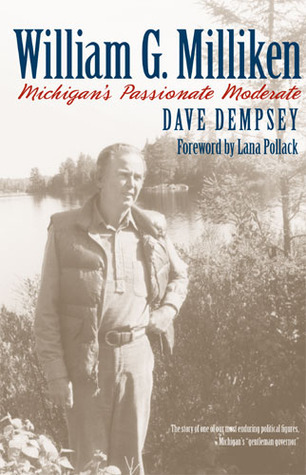 William G. Milliken: Michigans Passionate Moderate  by  Dave Dempsey