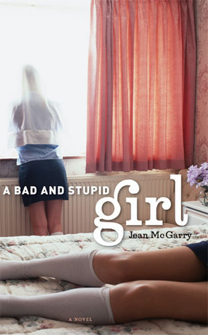 A Bad and Stupid Girl Jean McGarry