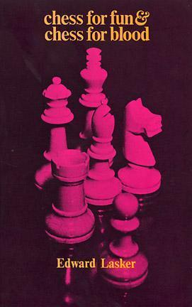 Chess for Fun and Chess for Blood  by  Edward Lasker
