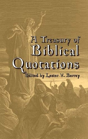 A Treasury of Biblical Quotations  by  Lester V. Berrey