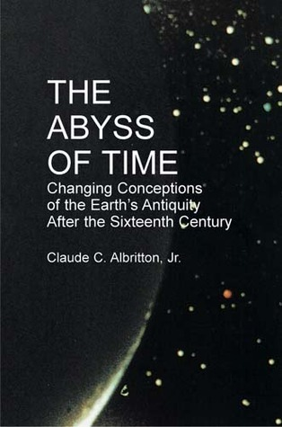 The Abyss of Time: Unraveling the Mystery of the Earths Age  by  Claude C. Albritton Jr.