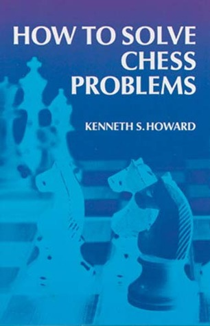 How to Solve Chess Problems Kenneth S. Howard