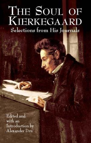 The Soul of Kierkegaard: Selections from His Journals Søren Kierkegaard