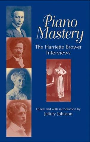 Piano Mastery: The Harriette Brower Interviews Harriette Brower