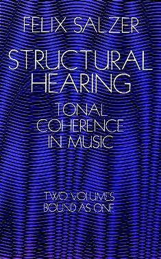 Structural Hearing: Tonal Coherence in Music Felix Salzer
