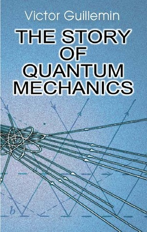 The Story of Quantum Mechanics  by  Victor W. Guillemin