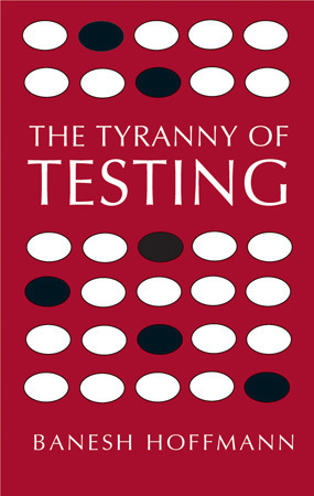 The Tyranny of Testing  by  Banesh Hoffmann