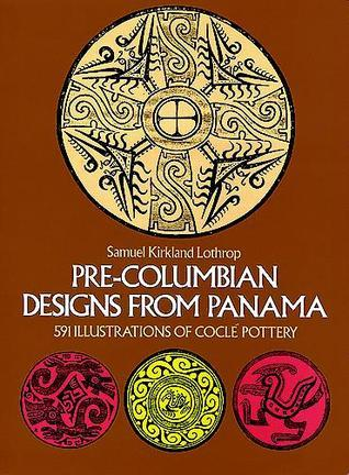 Pre-Columbian Designs from Panama Samuel Kirkland Lothrop
