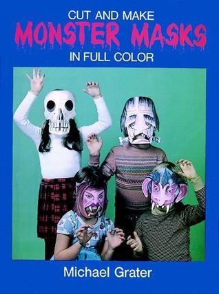 Cut and Make Monster Masks in Full Color Michael Grater