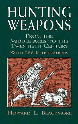 Hunting Weapons from the Middle Ages to the Twentieth Century: With 288 Illustrations  by  Howard L. Blackmore