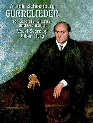 Gurrelieder for Soloists, Chorus and Orchestra Arnold Schoenberg