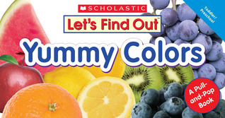 Lets Find Out: Yummy Colors: A Pull-and-pop Book Beth  Bryan