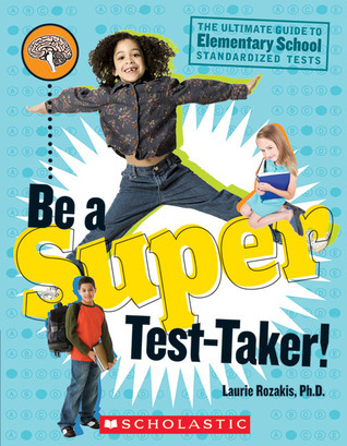 Be A Super Test Taker!  by  Laurie E. Rozakis