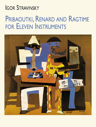 Pribaoutki, Renard and Ragtime for Eleven Instruments  by  Igor Stravinsky