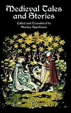 Medieval Tales and Stories: 108 Prose Narratives of the Middle Ages  by  Stanley Appelbaum