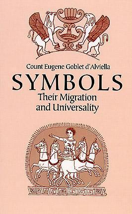 Symbols: Their Migration and Universality  by  Count Eugene Goblet dAlviella