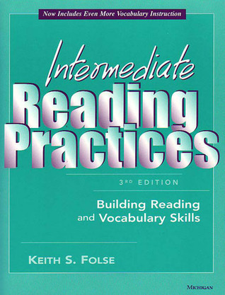 Intermediate Reading Practices, 3rd Edition: Building Reading and Vocabulary Skills Keith S. Folse