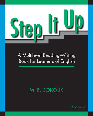 Step It Up: A Multilevel Reading-Writing Book for Learners of English  by  M.E. Sokolik