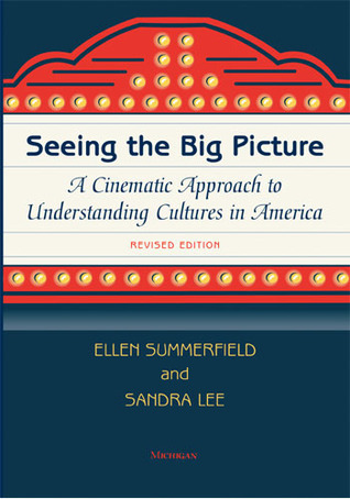 Seeing the Big Picture, Revised Edition: A Cinematic Approach to Understanding Cultures in America  by  Ellen Summerfield