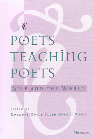 Poets Teaching Poets: Self and the World  by  Gregory Orr