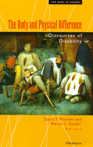 The Body and Physical Difference: Discourses of Disability  by  David T. Mitchell