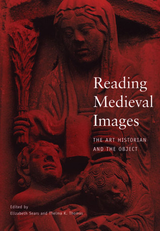 Reading Medieval Images: The Art Historian and the Object Elizabeth Langsford Sears