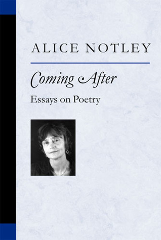 Coming After: Essays on Poetry  by  Alice Notley