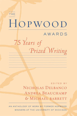 The Hopwood Awards: 75 Years of Prized Writing Nicholas Delbanco