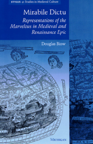 Mirabile Dictu: Representations of the Marvelous in Medieval and Renaissance Epic  by  Douglas Biow