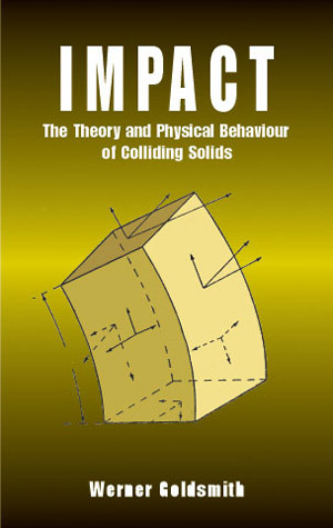 Impact: The Theory and Physical Behaviour of Colliding Solids  by  Werner Goldsmith