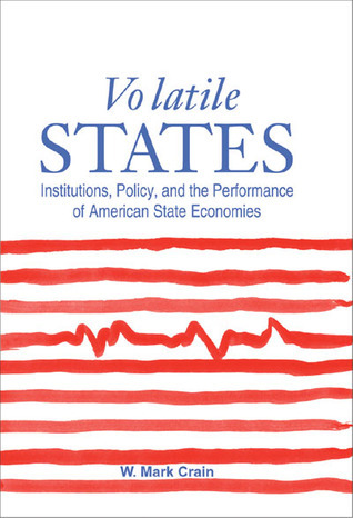 Volatile States: Institutions, Policy, and the Performance of American State Economies William Mark Crain