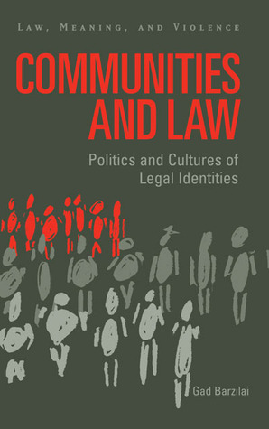 Communities and Law: Politics and Cultures of Legal Identities  by  Gad Barzilai