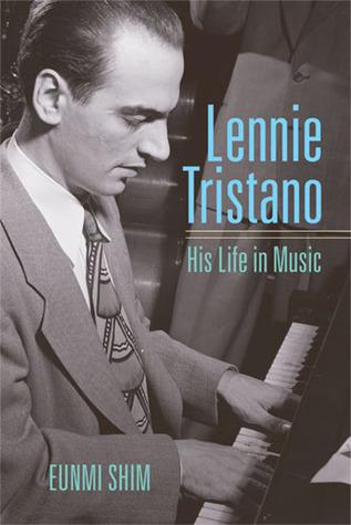 Lennie Tristano: His Life in Music Eunmi Shim