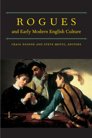 Rogues and Early Modern English Culture Craig Dionne