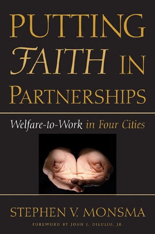 Putting Faith in Partnerships: Welfare-to-Work in Four Cities  by  Stephen V. Monsma