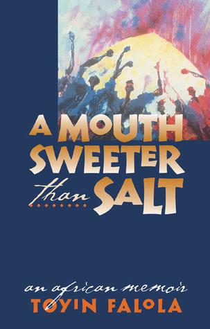 A Mouth Sweeter Than Salt: An African Memoir  by  Toyin Falola
