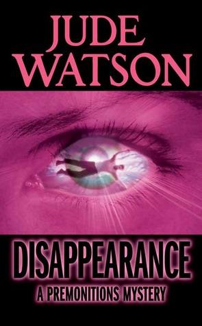 Disappearance (Premonitions, #2) Jude Watson