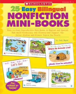 25 Easy Bilingual Nonfiction Mini-Books: Easy-to-Read Reproducible Mini-Books in English and Spanish That Build Vocabulary and Fluency—and Support the Social Studies and Science Topics You Teach  by  Judy Nayer