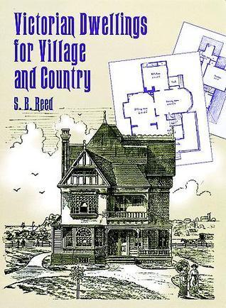 Victorian Dwellings for Village and Country (1885) S. B. Reed