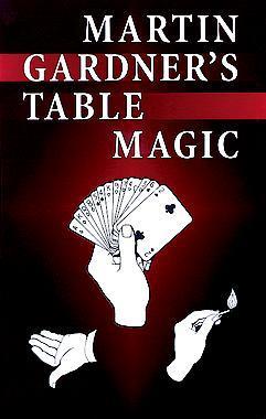 Table Magic  by  Martin Gardner