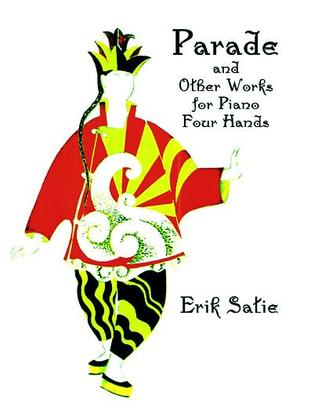 Parade, La Belle Excentrique and Other Works for Piano Four Hands  by  Satie