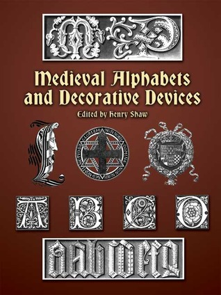 Medieval Alphabets and Decorative Devices  by  Henry Shaw