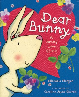 Dear Bunny: A Bunny Love Story Michaela Morgan