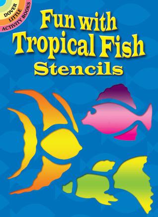 Fun with Tropical Fish Stencils Paul E. Kennedy