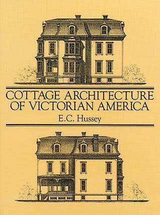 Cottage Architecture of Victorian America E.C. Hussey
