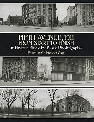 Fifth Avenue, 1911, from Start to Finish in Historic Block-by-Block Photographs Christopher Gray