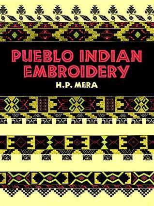 Pueblo Indian Embroidery  by  H.P. Mera