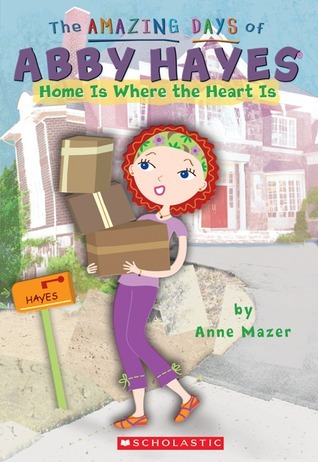 Home Is Where The Heart Is (The Amazing Days of Abby Hayes, #17)  by  Anne Mazer